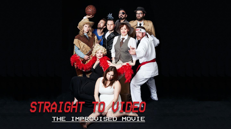 """Straight to Video"": The Improvised Movie"