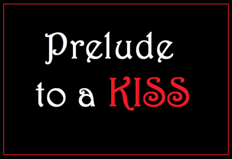 """""""Prelude to a Kiss"""""""