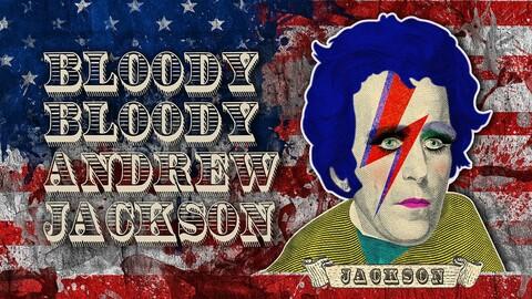 """Bloody Bloody Andrew Jackson"""