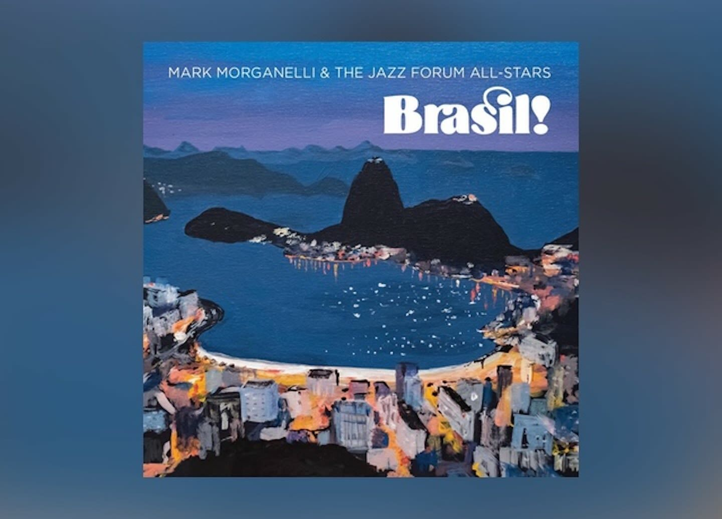 "Mark Morganelli & The Jazz Forum All-Stars -- ""Brasil!"" CD Release"