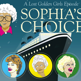 Golden Girls: Sophia's Choice -- A Drag Musical Parody