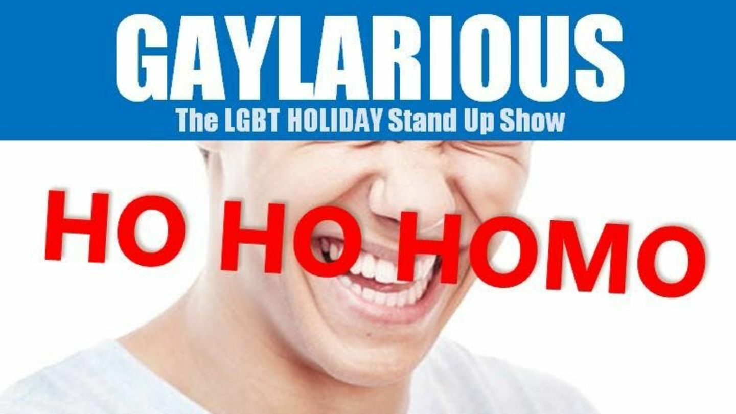 Gay-Larious Ho Ho Homo-The LGBT Holiday Stand Up Show