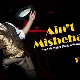 "Ain't Misbehavin'"" -- The Fats Waller Musical Revue"