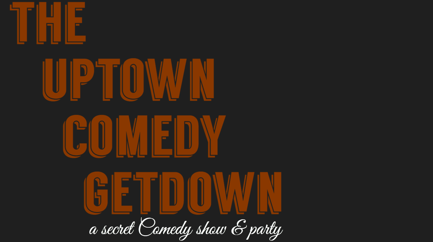 """""""Uptown Get-Down"""": A Secret Comedy Show & Party"""