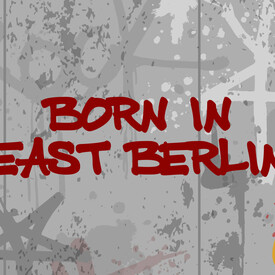 Born in East Berlin