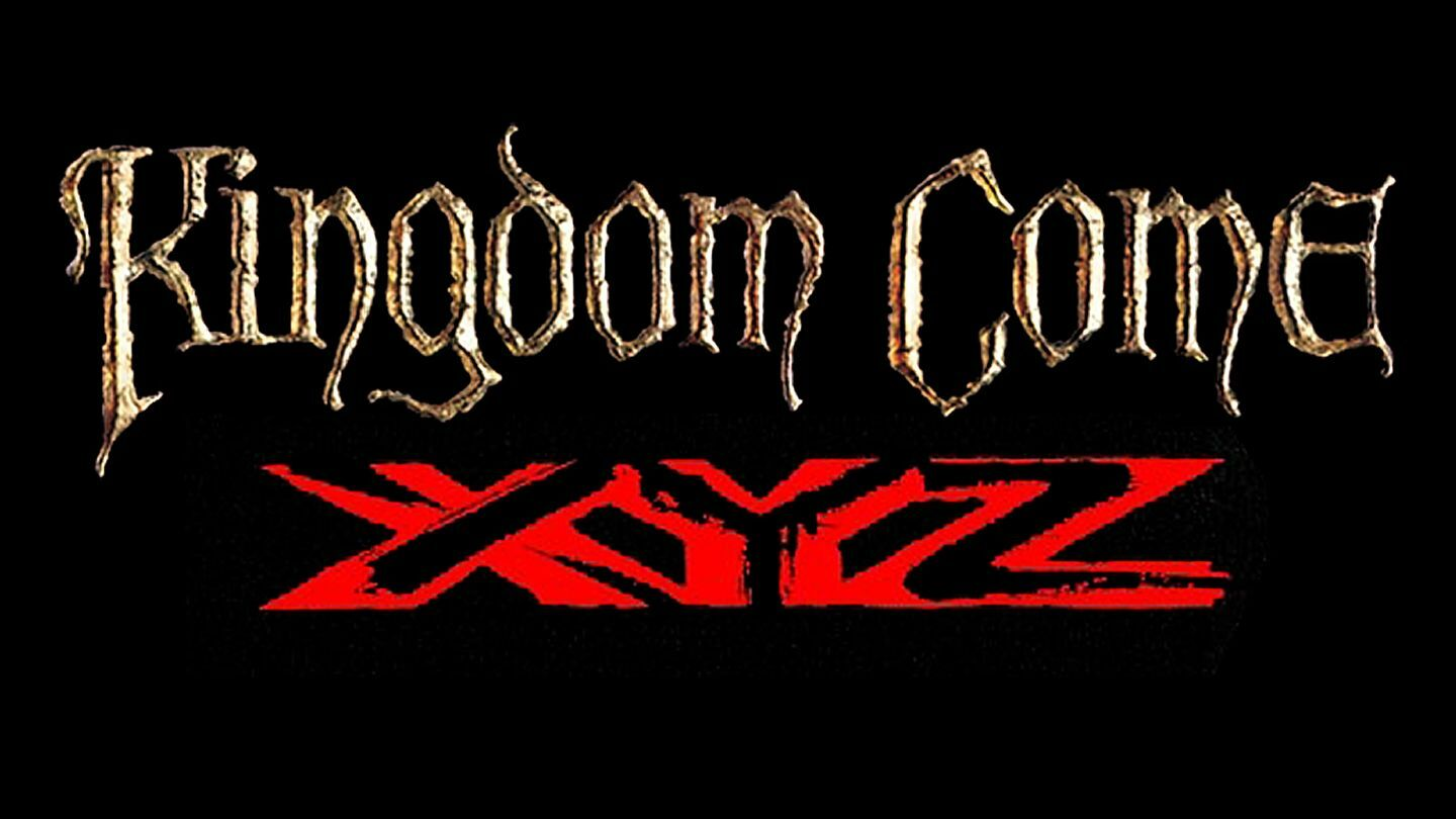 Kingdom Come & XYZ