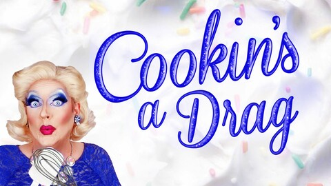 """""""Cookin's a Drag"""""""