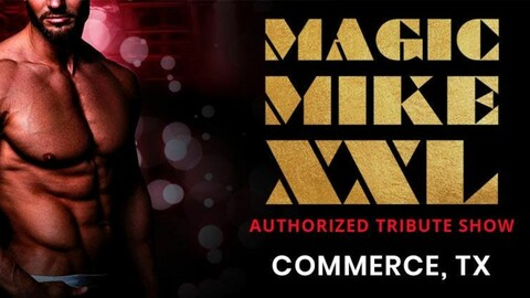 Magic Mike XXL Tribute Show @Little Bit Country - Commerce TX
