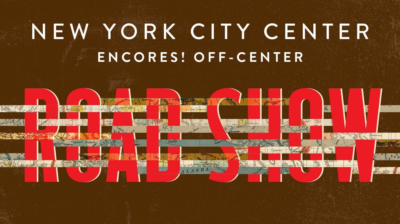 "Encores! Off-Center Presents ""Road Show"""