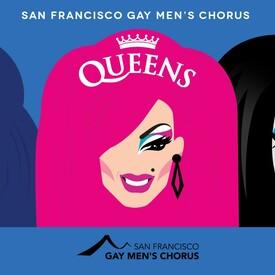 """San Francisco Gay Men's Chorus: """"Queens"""