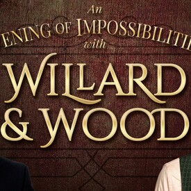 "Willard and Wood: ""An Evening of Impossibilities"