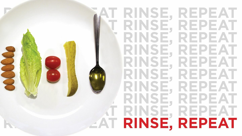 """Rinse, Repeat"""