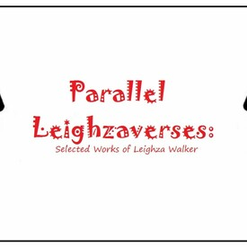 Parallel Leighzaverses: Selected Works of Leighza Walker