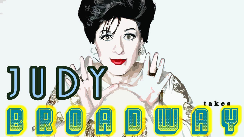 """Judy Takes Broadway"""