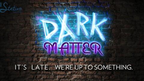 Dark Matter: Friday Late-Night Comedy