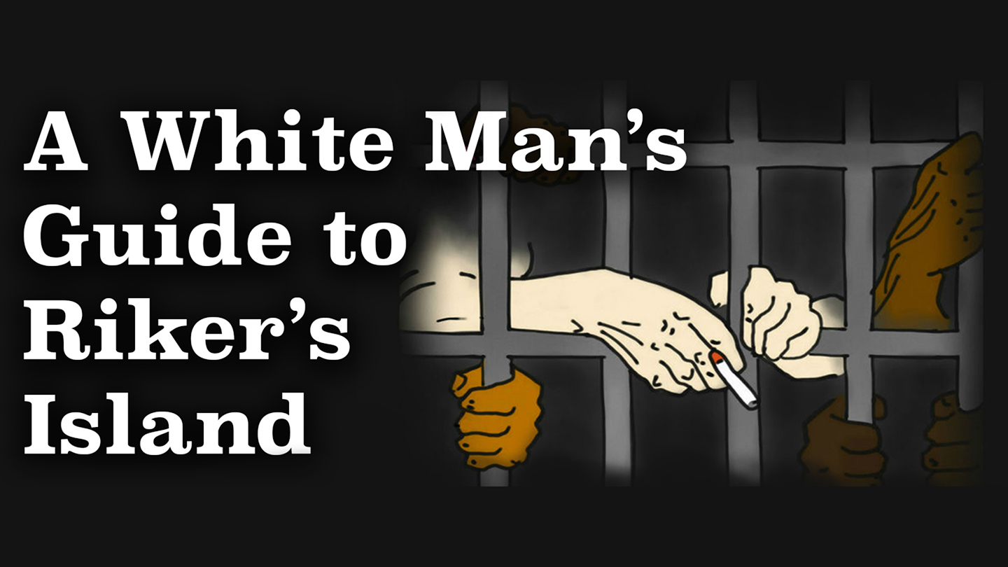 """A White Man's Guide to Rikers Island"""