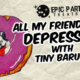 All My Friends Are Depressed! With Tiny Baruch!