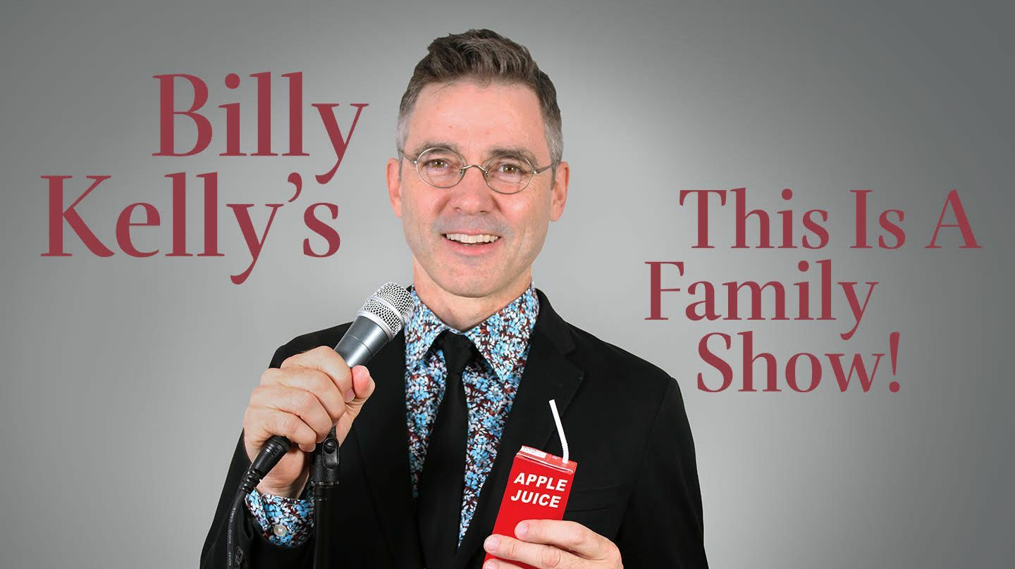 "Billy Kelly: ""This Is A Family Show!"""