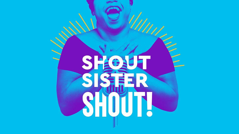 Shout Sister Shout!