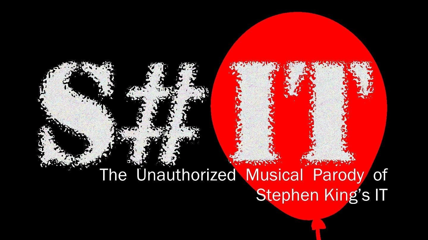 """S#IT: An Unauthorized Musical Parody of Stephen King's IT"""