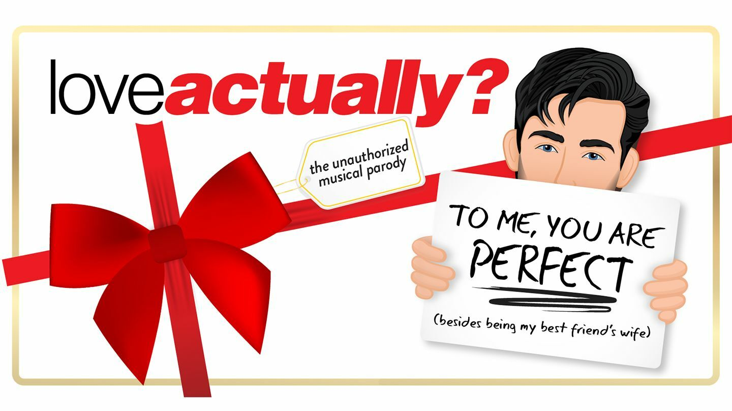 """""""Love Actually? The Unauthorized Musical Parody"""""""