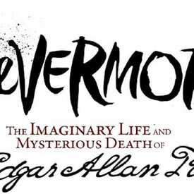 Nevermore: The Imaginary Life and Mysterious Death of Edgar Allan Poe