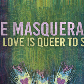 The Masquerade; Or, Love is Queer to Stay