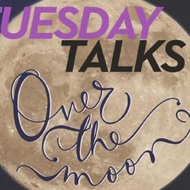 """Virtual Talks: """"Tuesday Talks Over the Moon"""