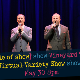 """the [title of show] Vineyard Theatre Virtual Variety Show show"""" & Fundraiser Event"""