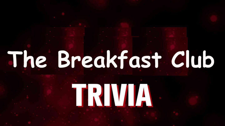 """The Breakfast Club Trivia"" -- Online"