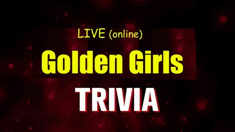 """Golden Girls"" Trivia LIVE -- Online"