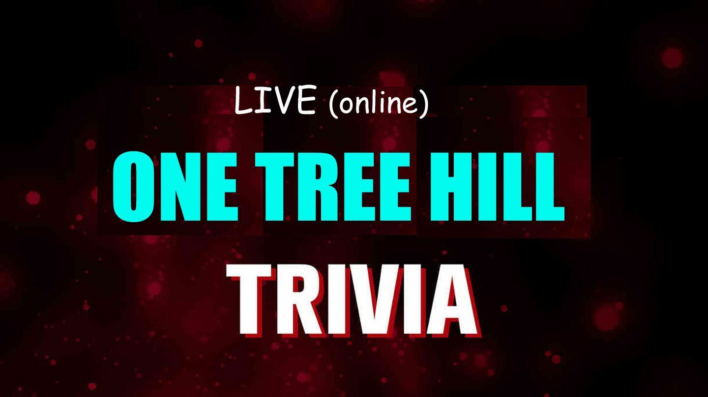 """""""One Tree Hill"""" Trivia Live -- Online"""