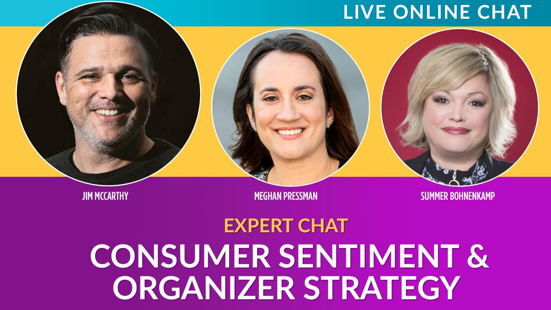 Consumer Sentiment & Organizer Strategy With Summer Bohnenkamp & Meghan Pressman — Live Online Chat