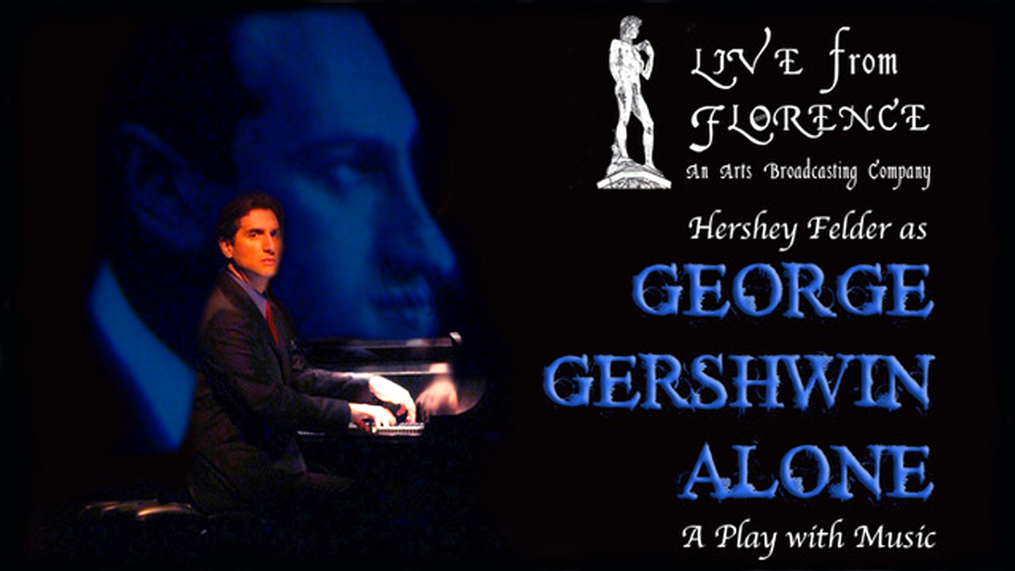 """Hershey Felder as """"George Gershwin Alone"""" -- A Recording of the Live-Streamed Musical Event from Florence"""