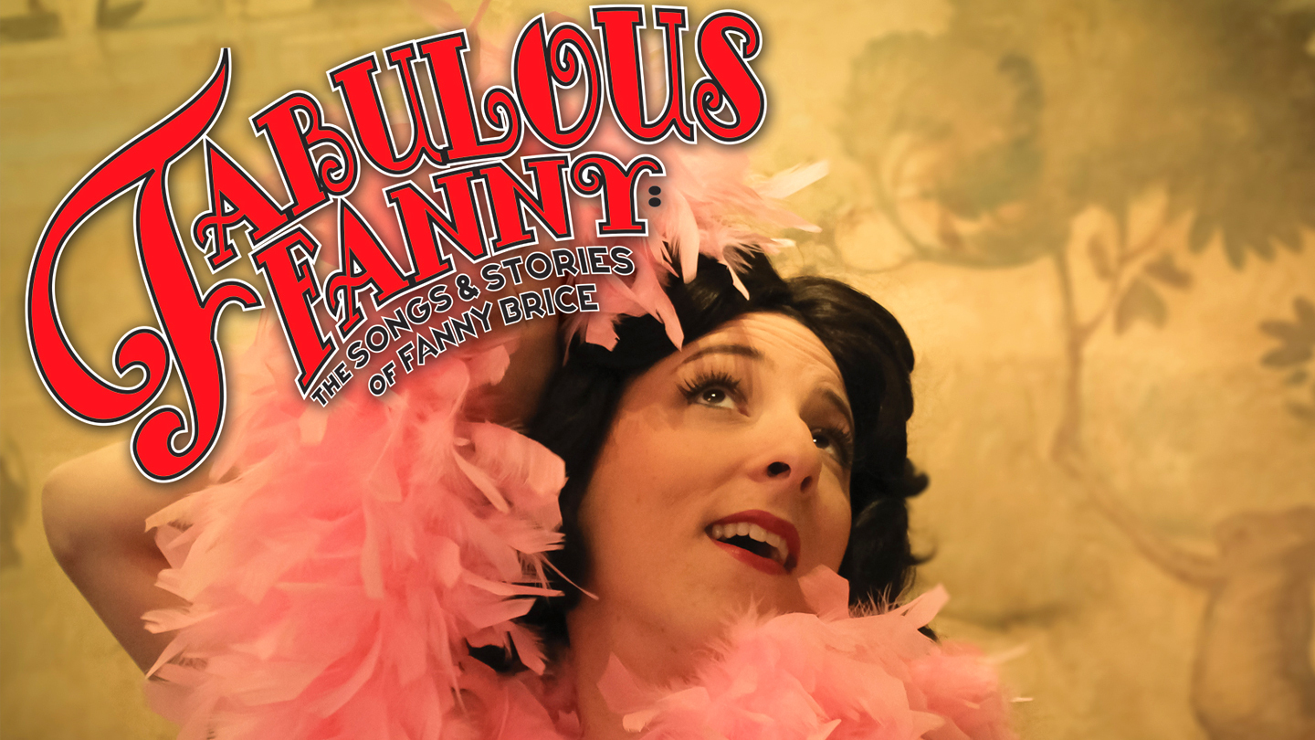 """""""Fabulous Fanny: The Songs & Stories of Fanny Brice"""" - Online"""