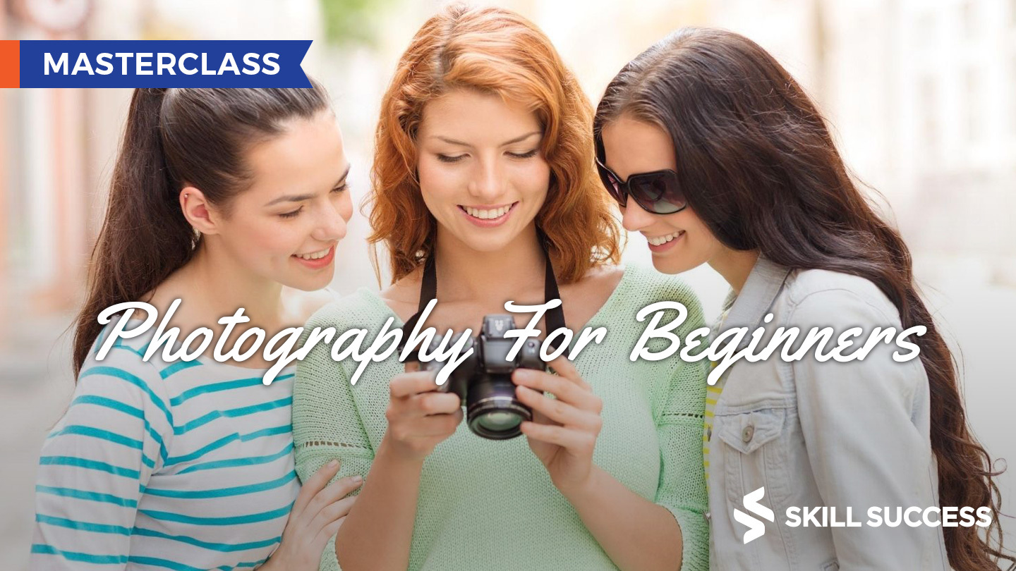 Photography for Beginners Master Class -- Online