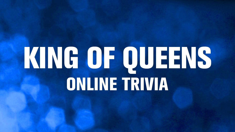 """Online """"King of Queens"""" Trivia"""