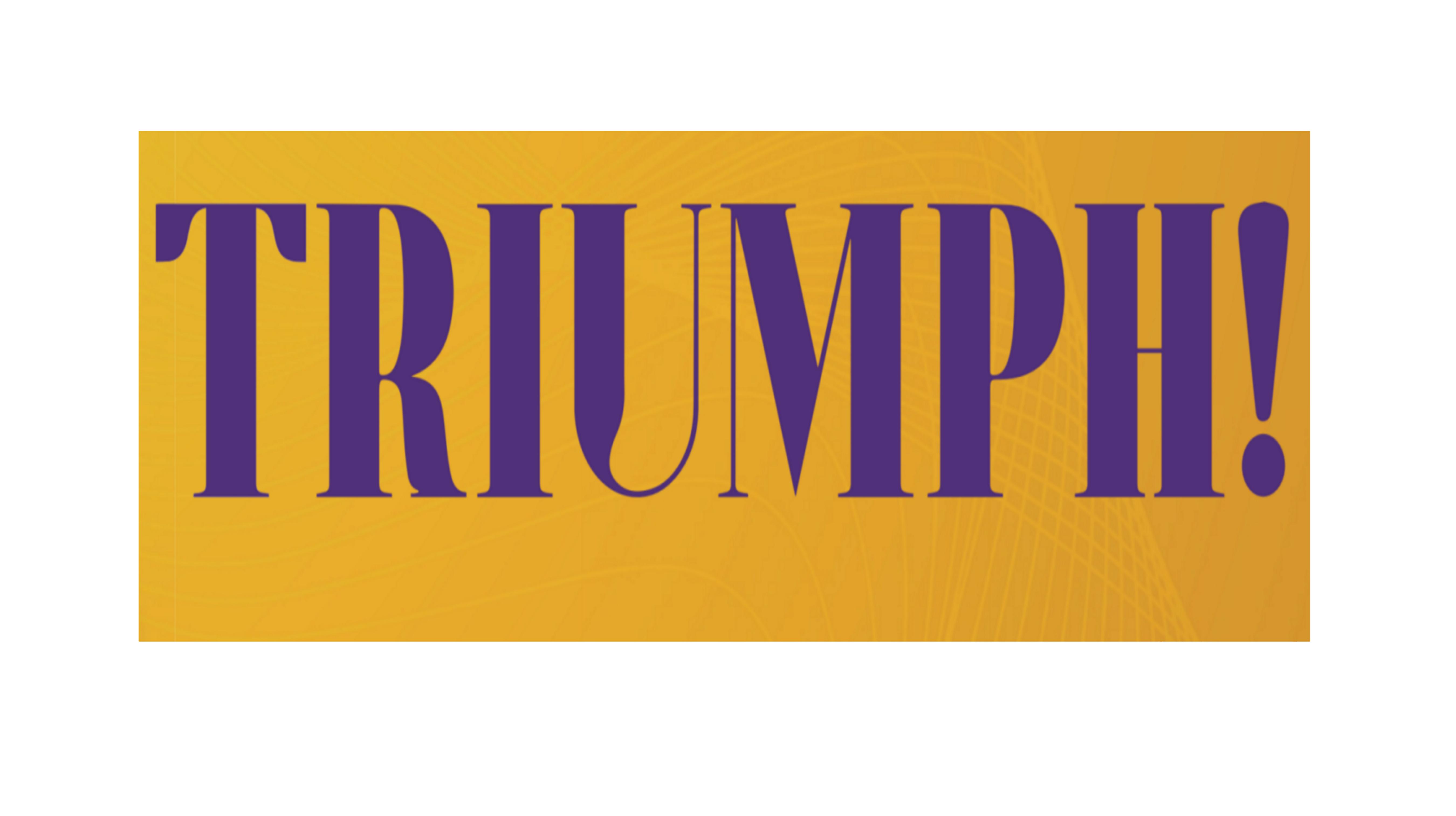 """""""TRIUMPH!"""" -- Online"""