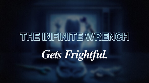 """""""The Infinite Wrench Gets Frightful"""" -- Online"""
