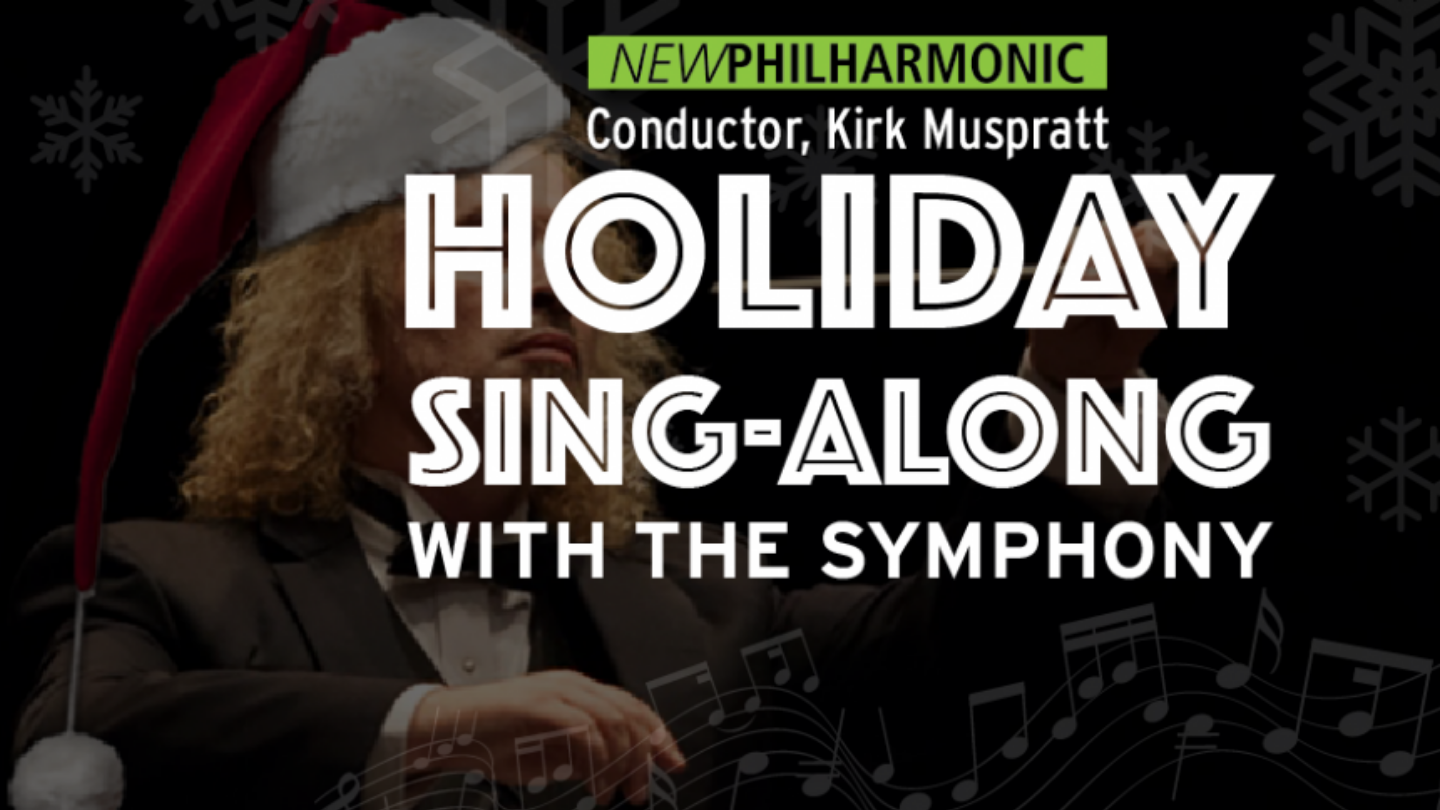 New Philharmonic's Holiday Sing-Along With the Symphony — Online