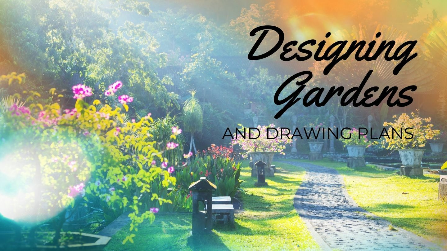 Designing Gardens And Drawing Plans For Beginners - Online