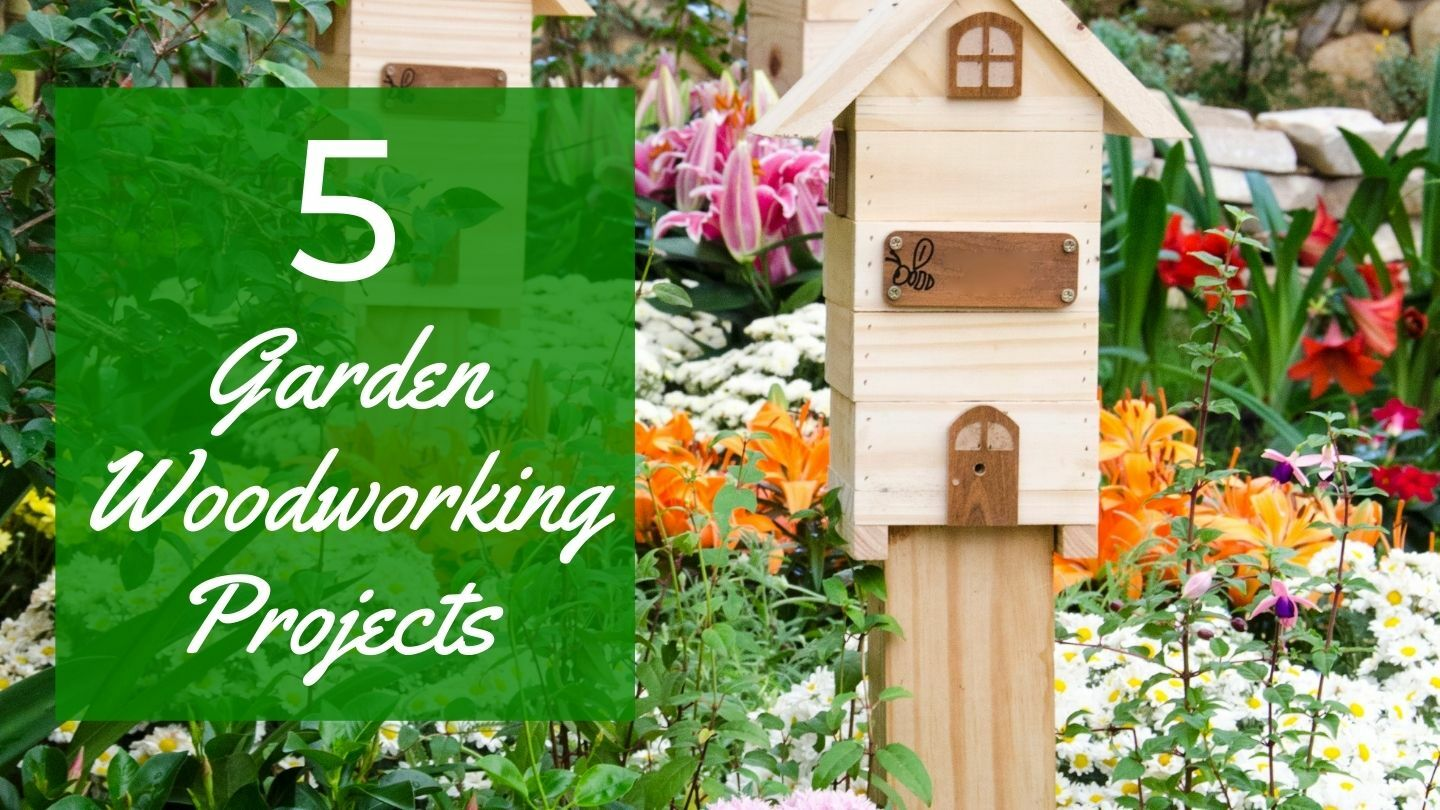 5 Garden Woodworking Projects - Bumper DIY Course - Online