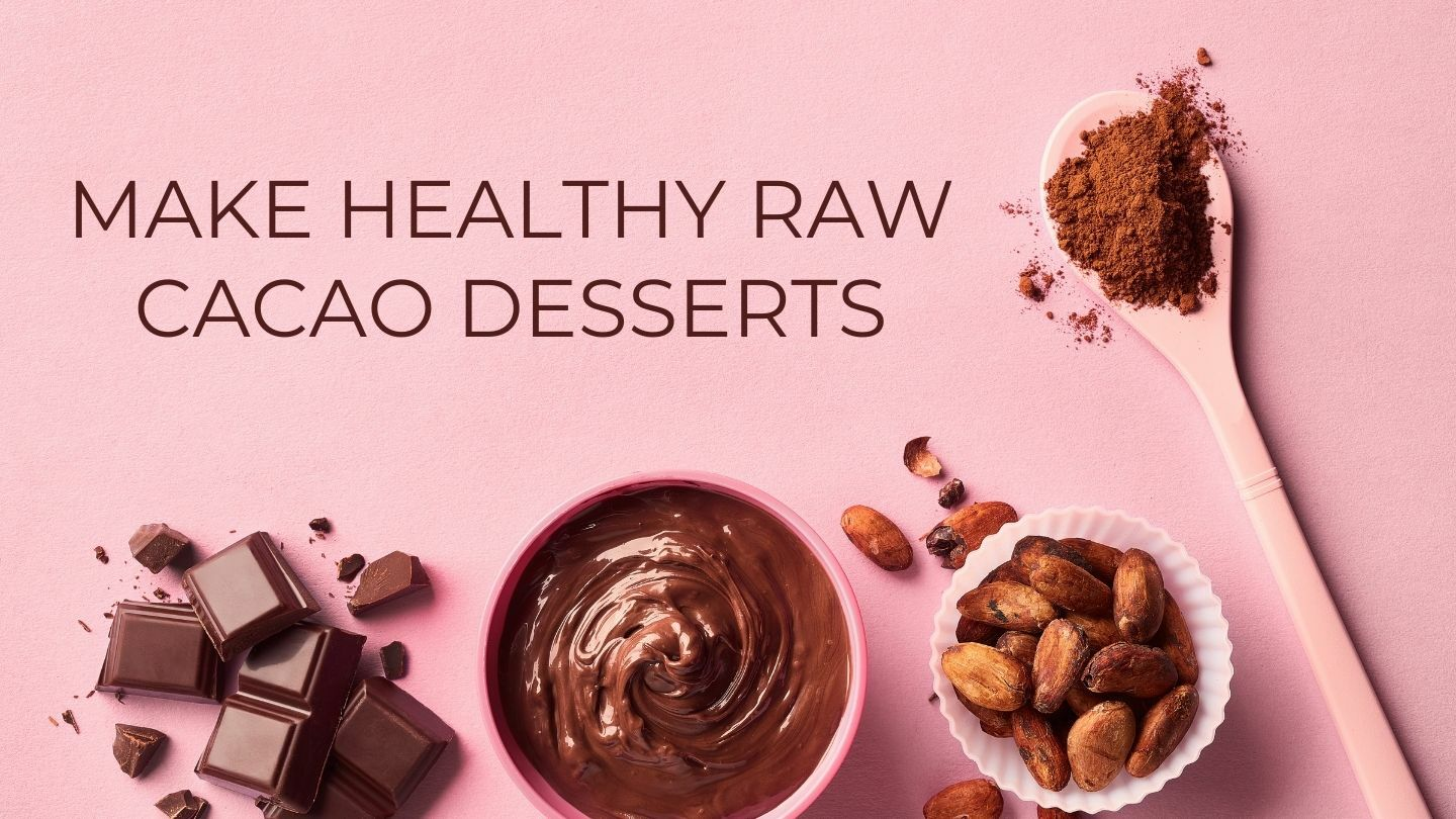 Make Healthy Raw Cacao Desserts - Online