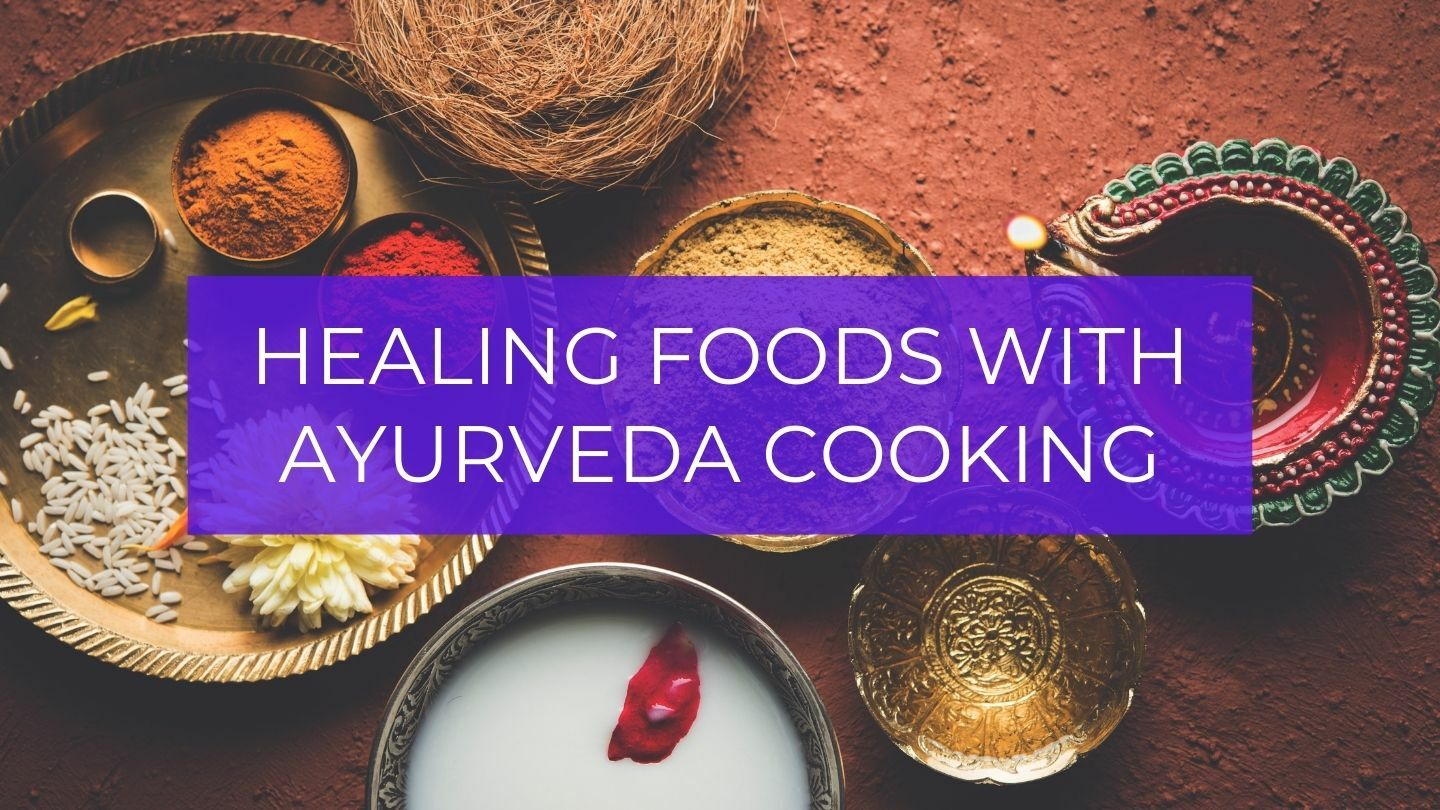Healing Foods With Ayurveda Cooking - Online
