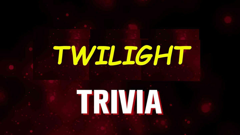"""Twilight"" Series Virtual Trivia"