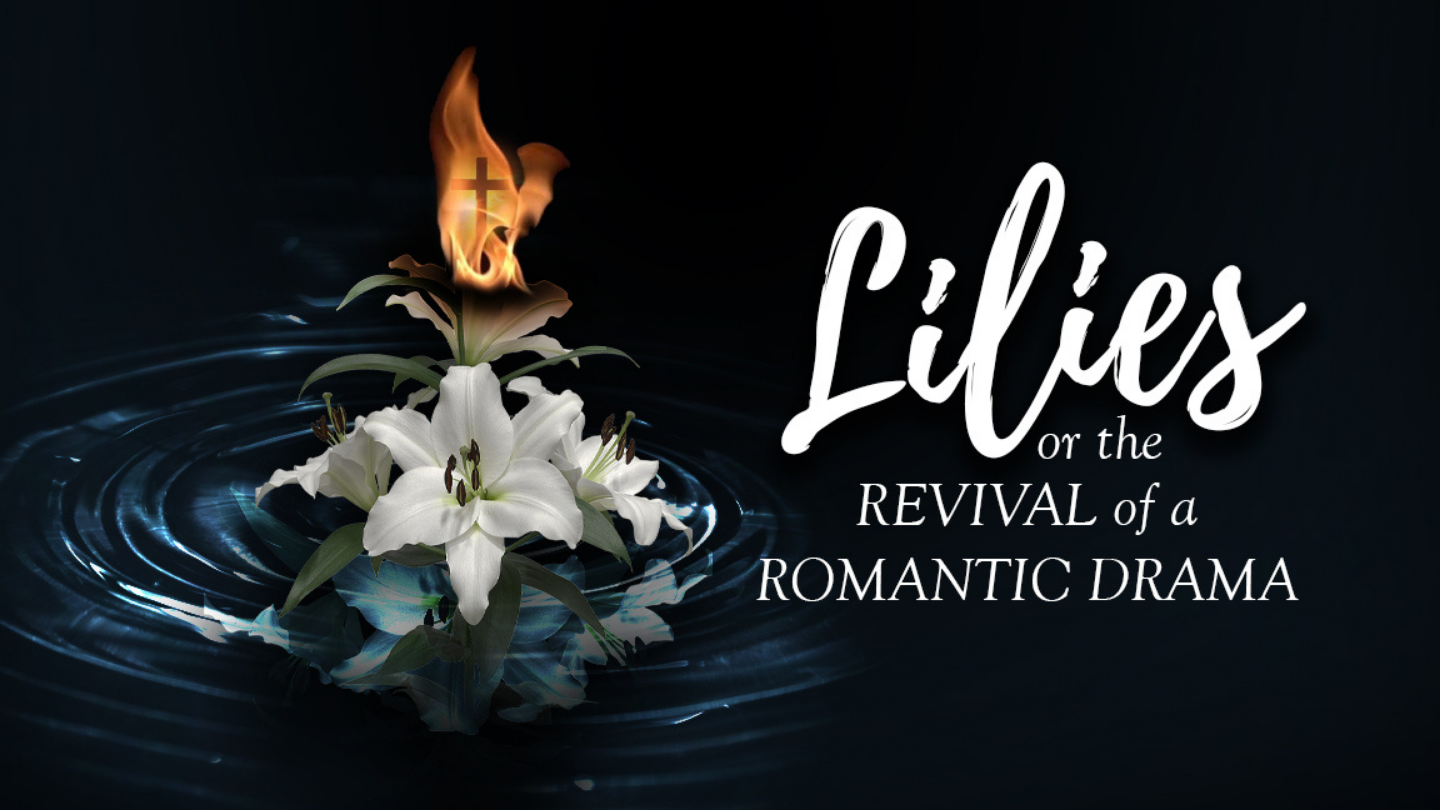 """Lilies, or The Revival of a Romantic Drama"""