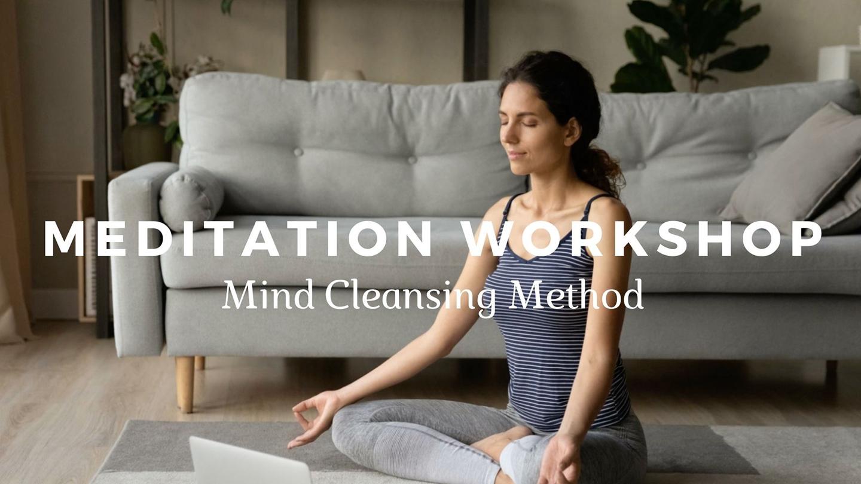 Meditation Workshop: Try Out the Mind Cleansing Method - Online