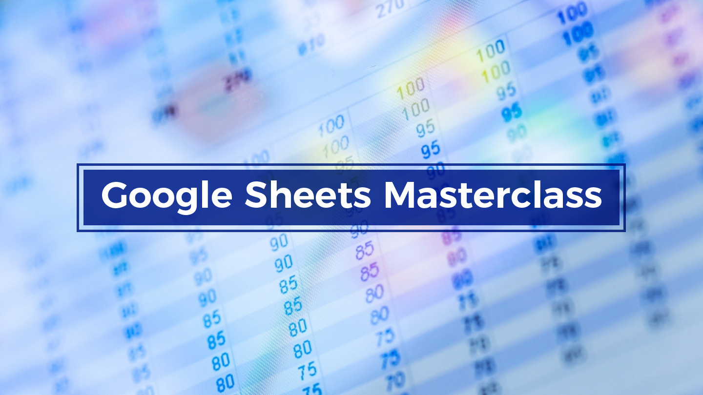 The Google Sheets Masterclass - Online
