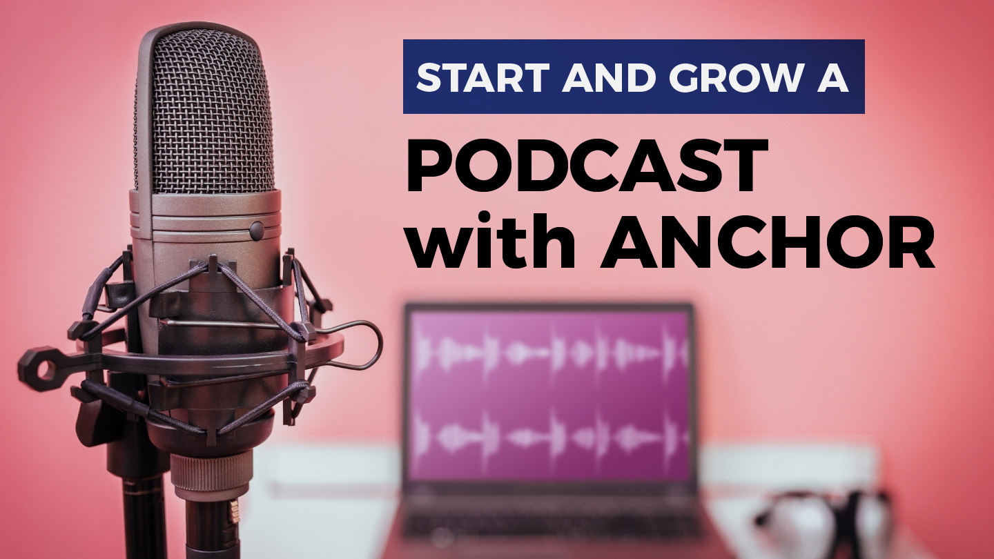 Start and Grow a Podcast with Anchor - Online