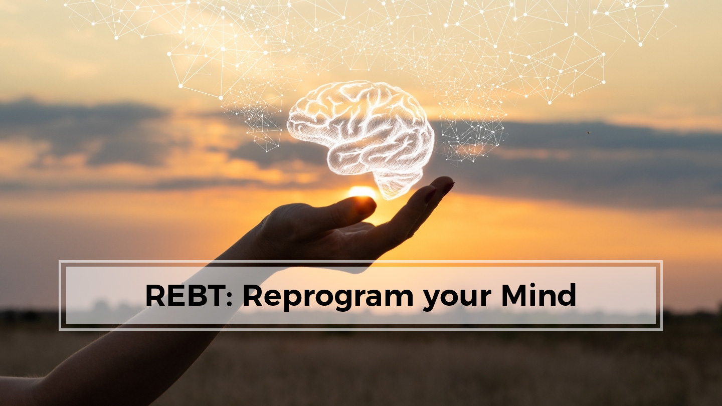 REBT - The Science of Reprogramming Your Mind - Online